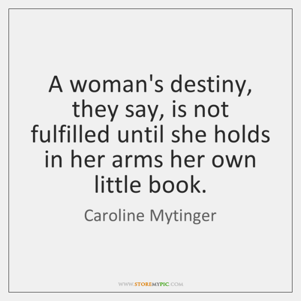 A woman's destiny, they say, is not fulfilled until she holds in ...