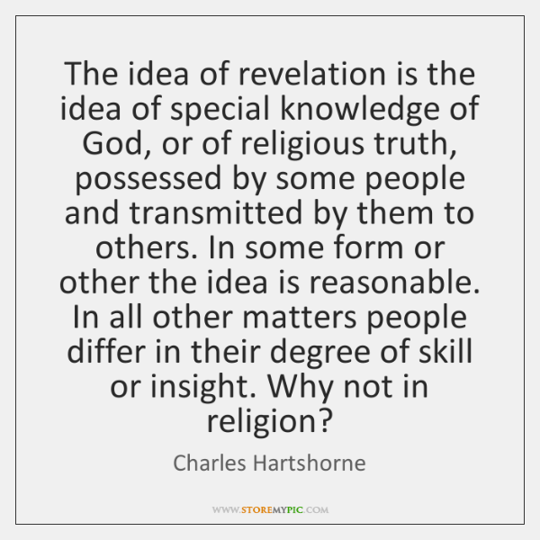 The idea of revelation is the idea of special knowledge of God, ...