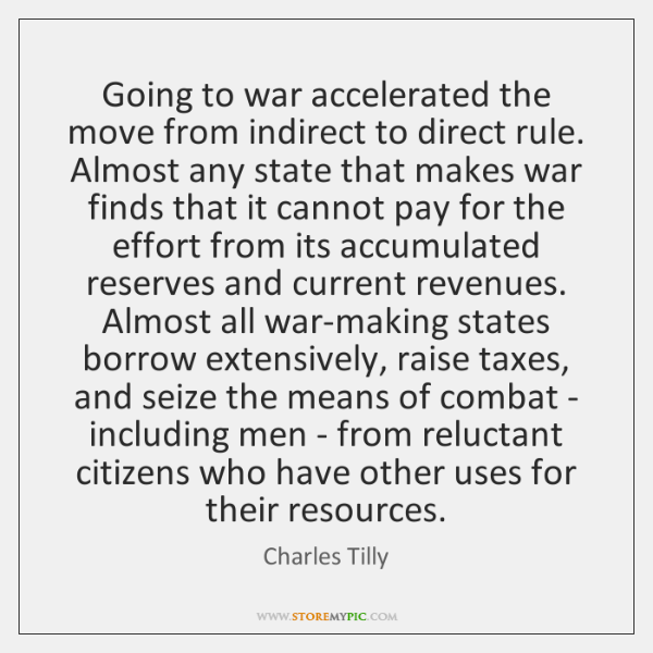 Going to war accelerated the move from indirect to direct rule. Almost ...