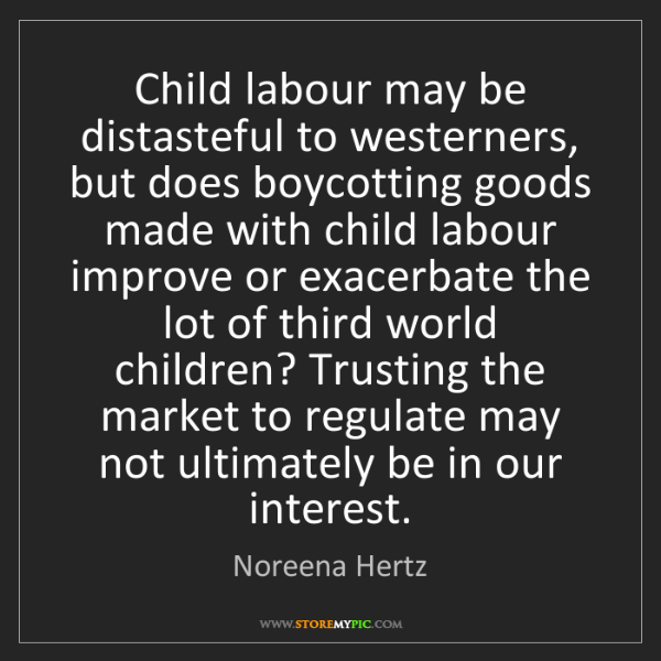 Noreena Hertz: Child labour may be distasteful to westerners, but does...