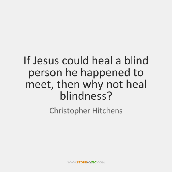 If Jesus could heal a blind person he happened to meet, then ...