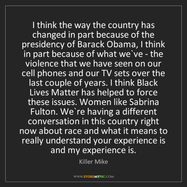 Killer Mike: I think the way the country has changed in part because...