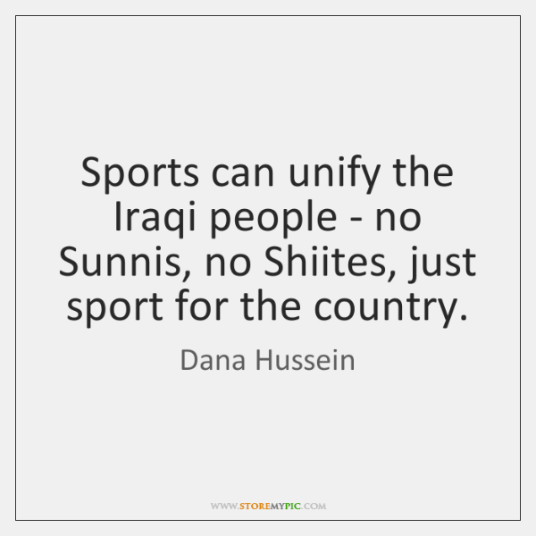 Sports can unify the Iraqi people - no Sunnis, no Shiites, just ...