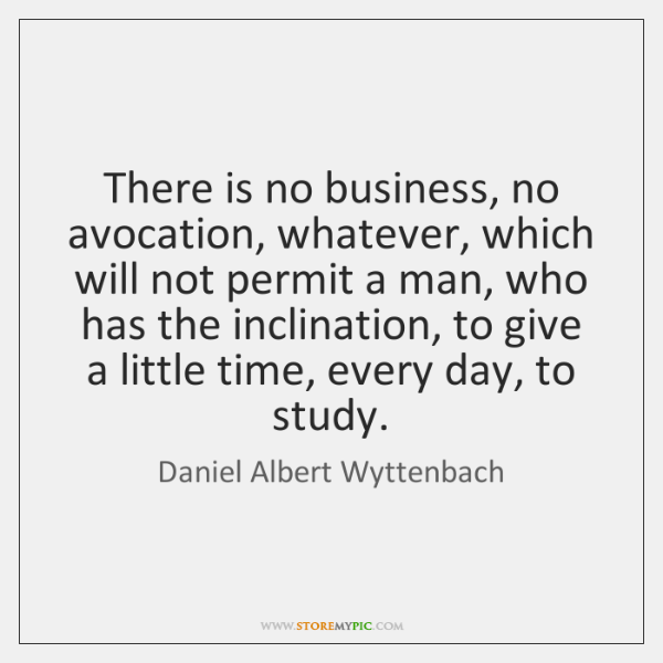 There is no business, no avocation, whatever, which will not permit a ...