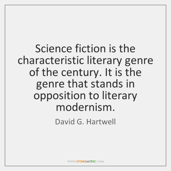 Science fiction is the characteristic literary genre of the century. It is ...