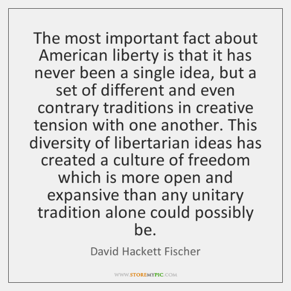 The most important fact about American liberty is that it has never ...