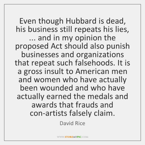 Even though Hubbard is dead, his business still repeats his lies, ... and ...