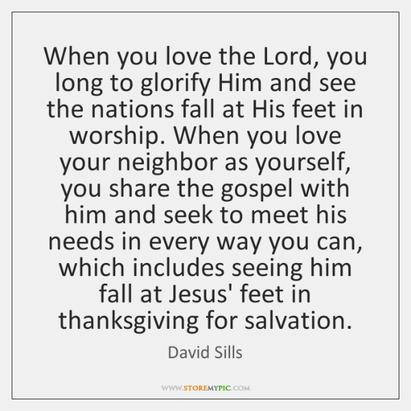 When you love the Lord, you long to glorify Him and see ...
