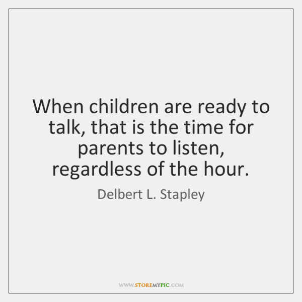 When children are ready to talk, that is the time for parents ...