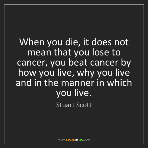 Stuart Scott: When you die, it does not mean that you lose to cancer,...
