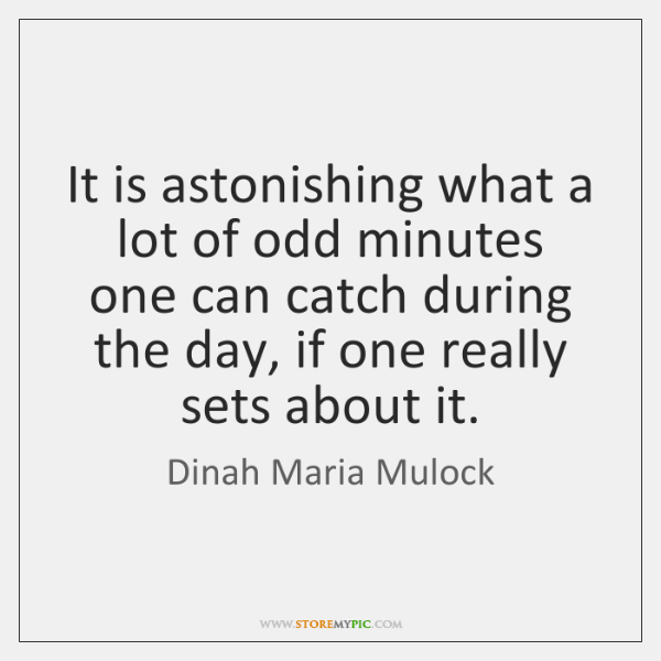 It is astonishing what a lot of odd minutes one can catch ...