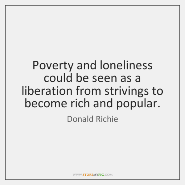Poverty and loneliness could be seen as a liberation from strivings to ...
