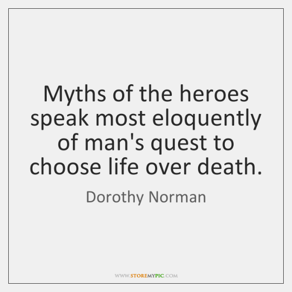 Myths of the heroes speak most eloquently of man's quest to choose ...