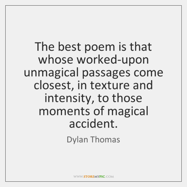 The best poem is that whose worked-upon unmagical passages come closest, in ...