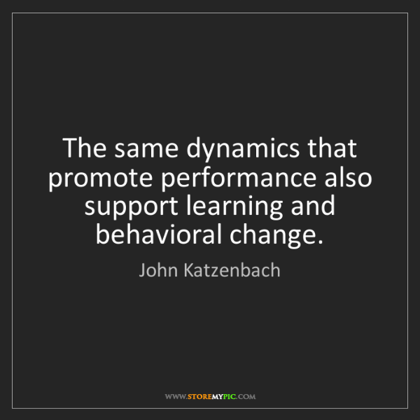 John Katzenbach: The same dynamics that promote performance also support...