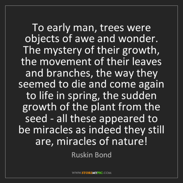 Ruskin Bond: To early man, trees were objects of awe and wonder. The...