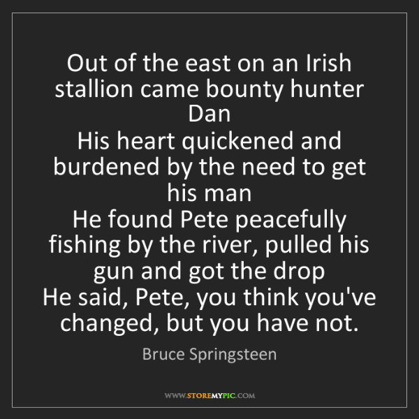 Bruce Springsteen: Out of the east on an Irish stallion came bounty hunter...