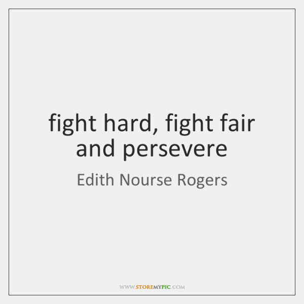 fight hard, fight fair and persevere