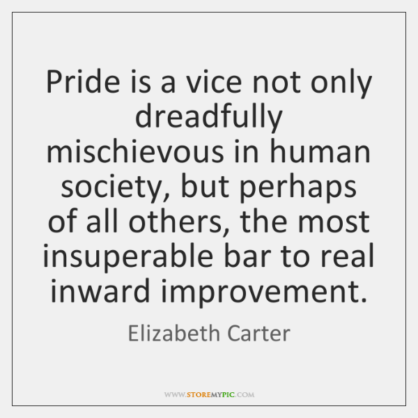 Pride is a vice not only dreadfully mischievous in human society, but ...