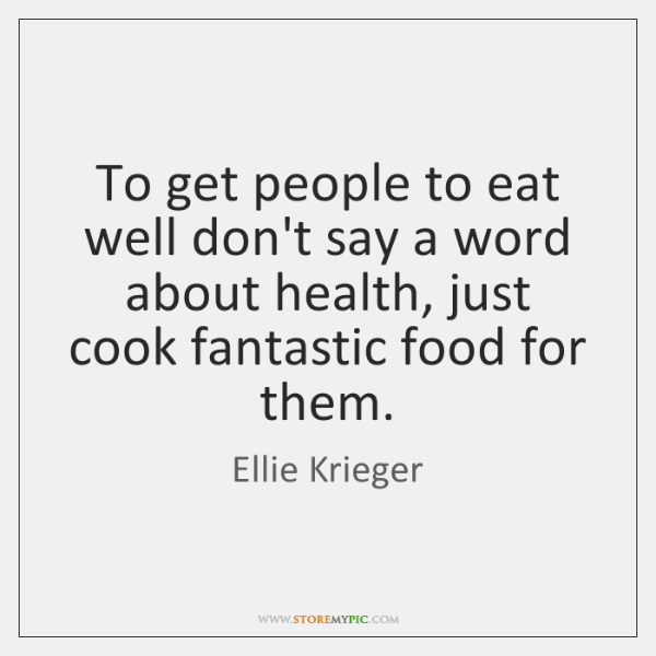 To get people to eat well don't say a word about health, ...