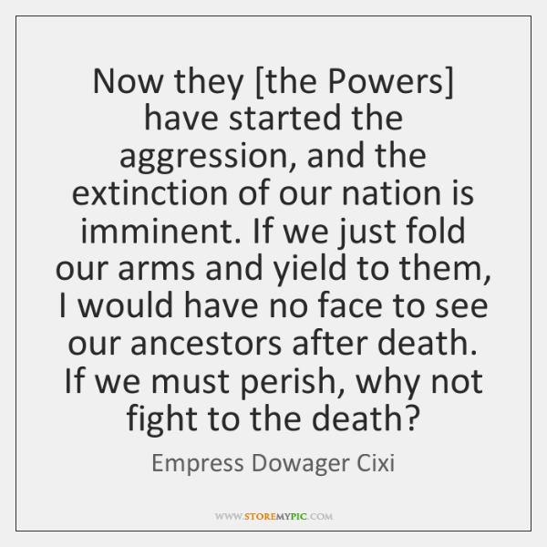 Now they [the Powers] have started the aggression, and the extinction of ...