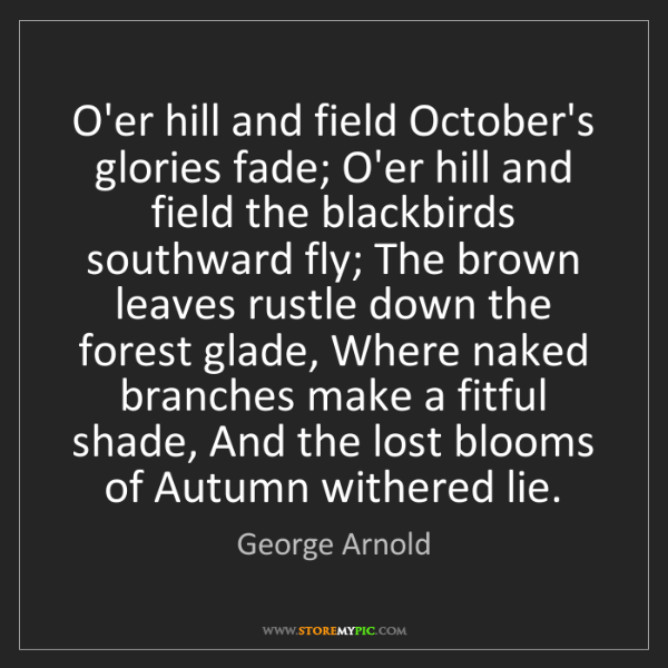 George Arnold: O'er hill and field October's glories fade; O'er hill...