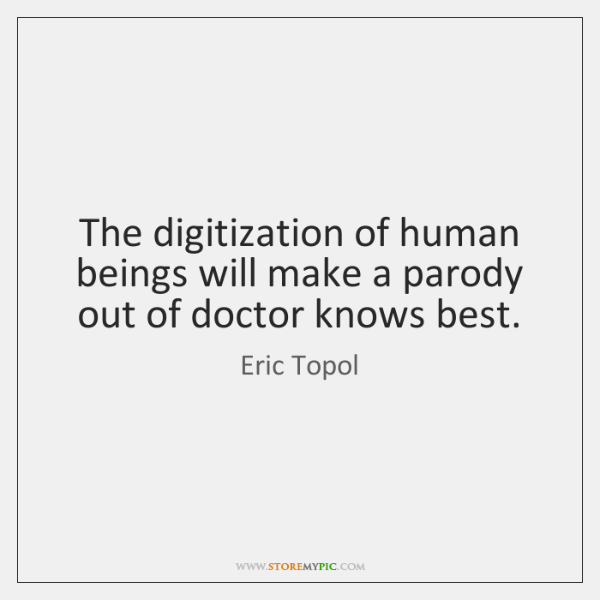 The digitization of human beings will make a parody out of doctor ...
