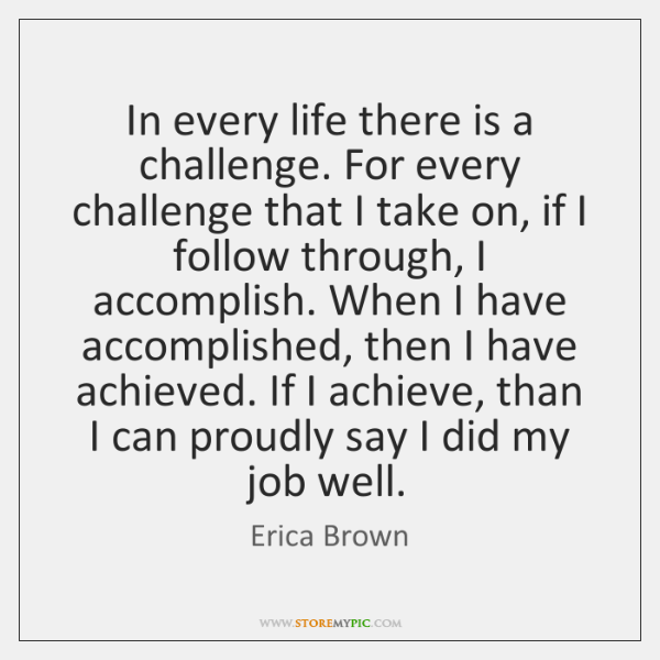 In every life there is a challenge. For every challenge that I ...