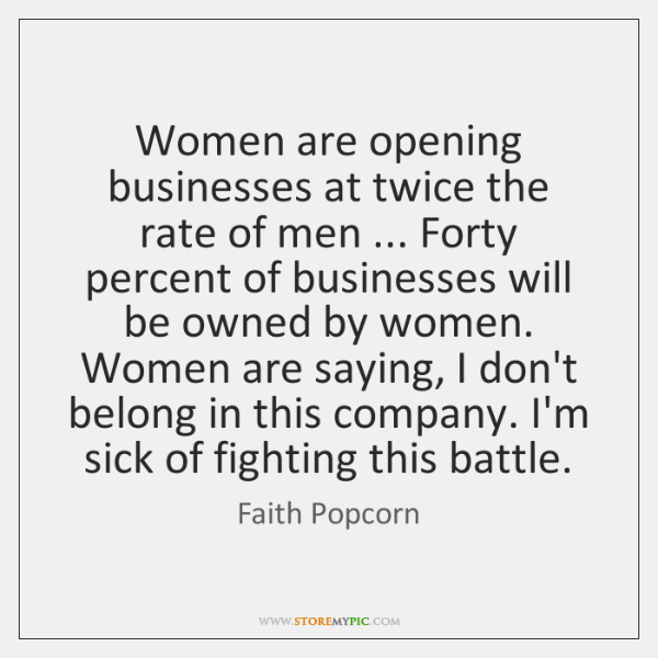 Women are opening businesses at twice the rate of men ... Forty percent ...