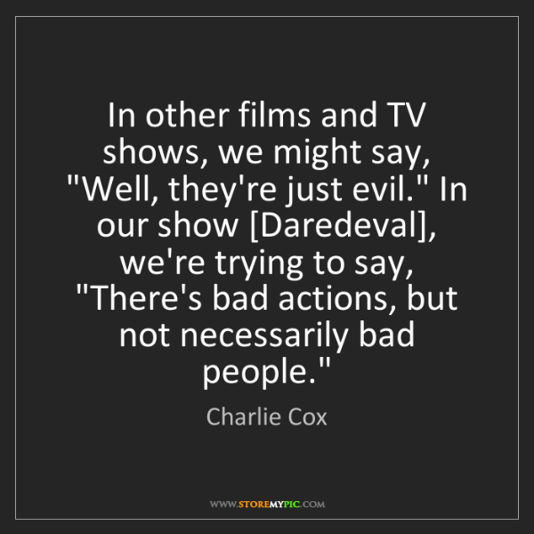 "Charlie Cox: In other films and TV shows, we might say, ""Well, they're..."