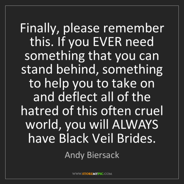 Andy Biersack: Finally, please remember this. If you EVER need something...