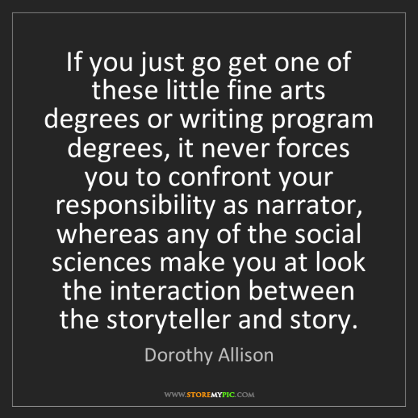 Dorothy Allison: If you just go get one of these little fine arts degrees...