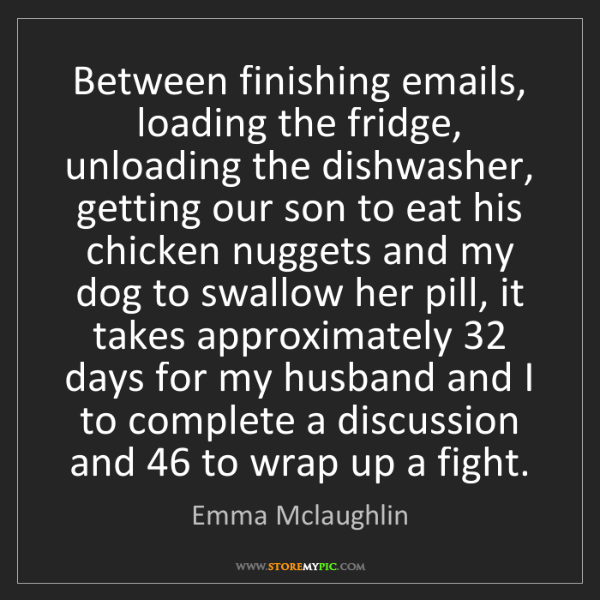 Emma Mclaughlin: Between finishing emails, loading the fridge, unloading...