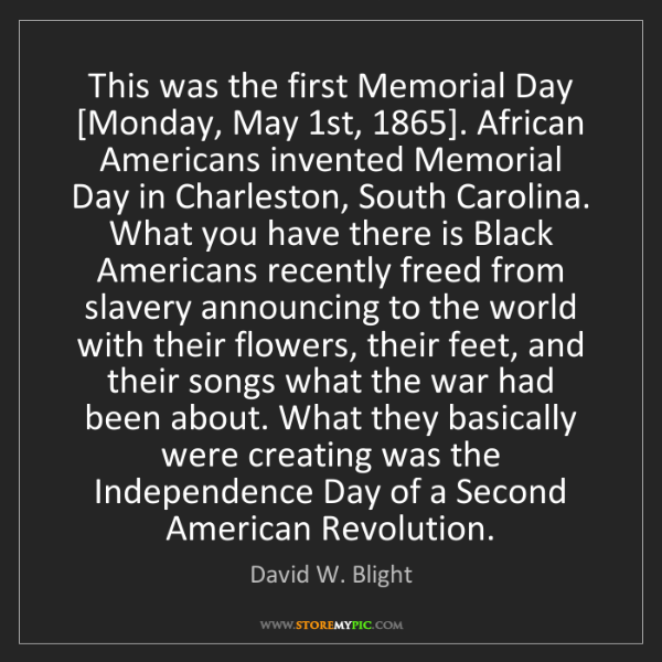 David W. Blight: This was the first Memorial Day [Monday, May 1st, 1865]....