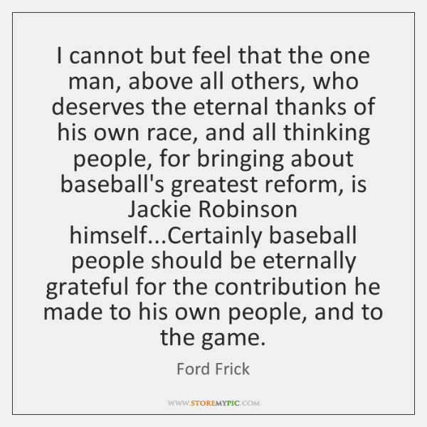 I cannot but feel that the one man, above all others, who ...