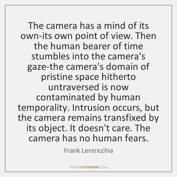 The camera has a mind of its own-its own point of view. ...