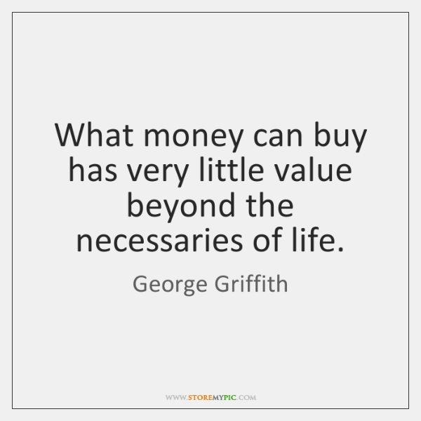 What money can buy has very little value beyond the necessaries of ...