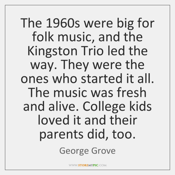 The 1960s were big for folk music, and the Kingston Trio led ...