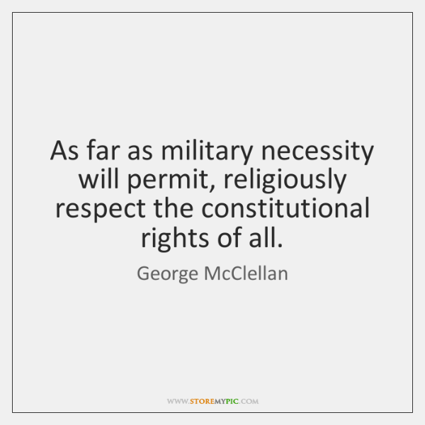 As far as military necessity will permit, religiously respect the constitutional rights ...
