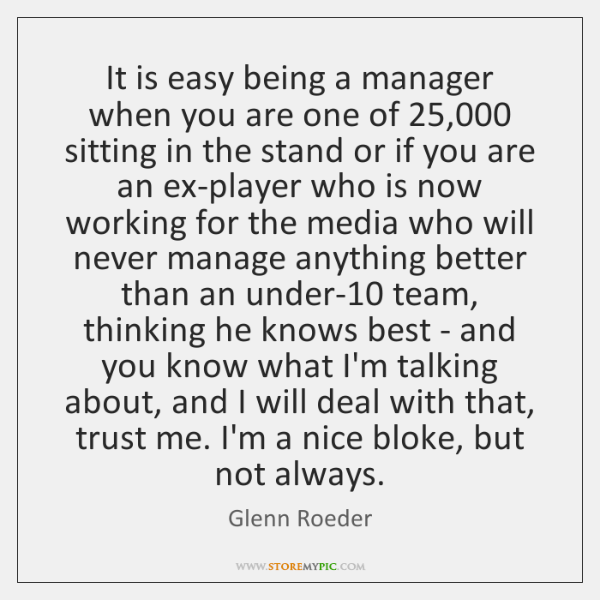 It is easy being a manager when you are one of 25,000 sitting ...