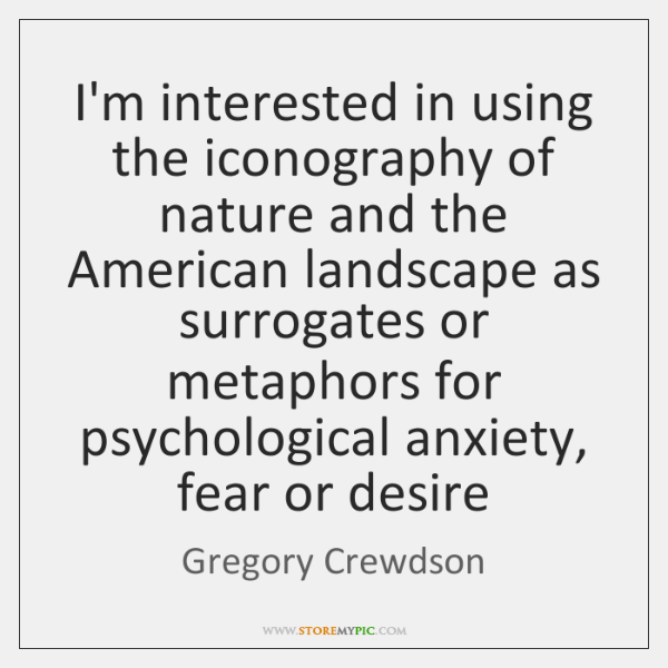 I'm interested in using the iconography of nature and the American landscape ...