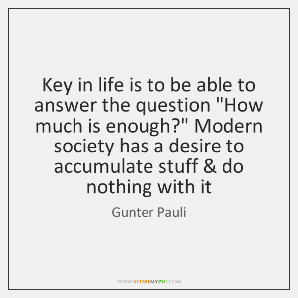 Key in life is to be able to answer the question