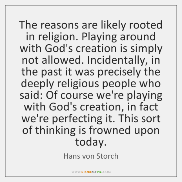 The reasons are likely rooted in religion. Playing around with God's creation ...