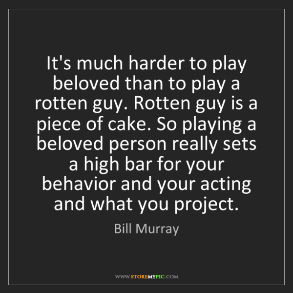 Bill Murray: It's much harder to play beloved than to play a rotten...