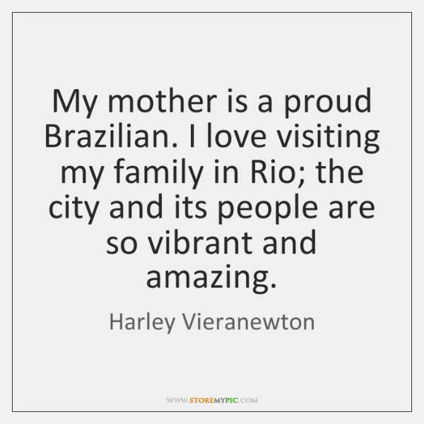 My mother is a proud Brazilian. I love visiting my family in ...