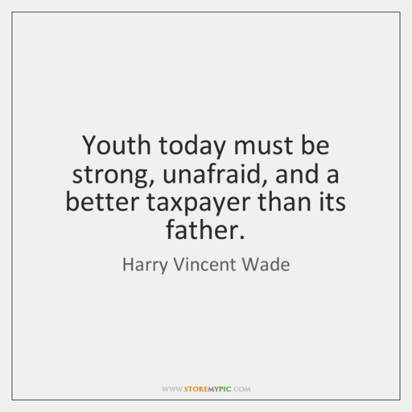 Youth today must be strong, unafraid, and a better taxpayer than its ...
