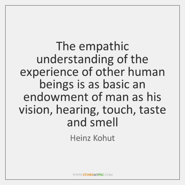 The empathic understanding of the experience of other human beings is as ...