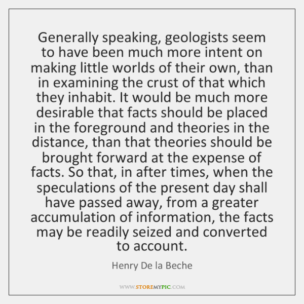 Generally speaking, geologists seem to have been much more intent on making ...