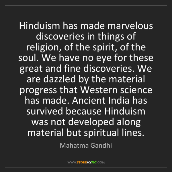 Mahatma Gandhi: Hinduism has made marvelous discoveries in things of...