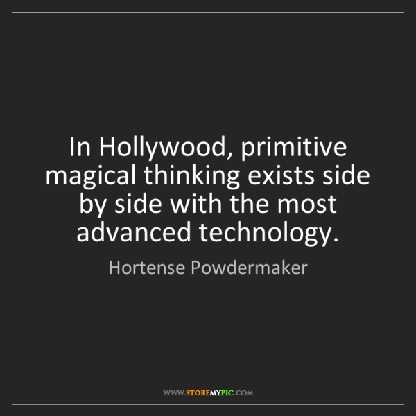 Hortense Powdermaker: In Hollywood, primitive magical thinking exists side...